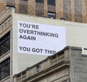Hey, take a look at this.: YOU'RE  OVERTHINKING  AGAIN  YOU GOT THIS Hey, take a look at this.