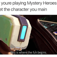 Memes, Soon..., and Heroes: youre playing Mystery Heroes  et the character you main  This is where the fun begins. Unfortunately guys I will be closing my account soon. It's been fun but it's time to move on, goodbye 😭