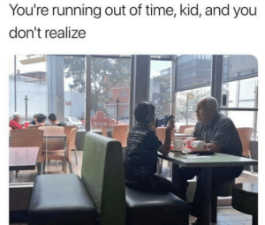 Regret, Time, and Running: You're running out of time, kid, and you  don't realize The day will come when youll regret the wasted time not spent with your loved ones
