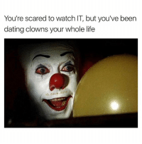Amirite? (@kreativ31): You're scared to watch IT, but you've been  dating clowns your whole life  IG: davie  dav Amirite? (@kreativ31)