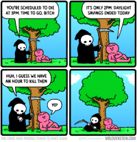 Time to kill.  Secret Panel HERE 🌳 mrlovenstein.com/comic/1065: YOU'RE SCHEDULED TO DIE  AT 3PM. TIME TO GO, BITCH  IT'S ONLY 2PM. DAYLIGHT  SAVINGS ENDED TODAY  Mit  HUH, I GUESS WE HAVE  AN HOUR TO KILL THEN  YEP  14  THIS COMIC MADE POSSIBLE THANKS TO JAMES ALDAG  @MrLovenstein MRLOVENSTEIN.COM Time to kill.  Secret Panel HERE 🌳 mrlovenstein.com/comic/1065