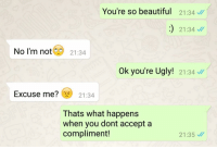 Memes, 🤖, and Compliment: You're so beautiful  21:34  21:34  No I'm not  21:34  Ok you're Ugly!  21:34  Excuse me? 21:34  Thats what happens  when you dont accept a  compliment!  21:35