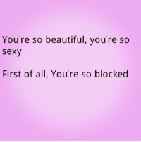 your so beautiful: You're so beautiful, you're so  sexy  50  First of all, You're so blocked