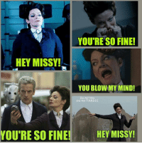Memes, Doctor Who, and Blow My Mind: YOU'RE SO FINE!  HEY MISSY!  YOU BLOW MY MIND!  Doctor Who  and the TA,RD.I.S,  YOU RE SO FINE  HEY MISSY!