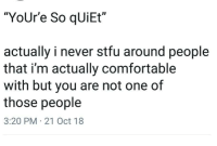"""Comfortable, Stfu, and Quiet: """"YoUr'e So qUiEt""""  actually i never stfu around people  that i'm actually comfortable  with but you are not one of  those people  3:20 PM 21 Oct 18"""