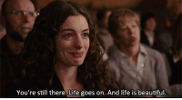 Love and Other Drugs: You're still there. Life goes on. And life is beautiful. Love and Other Drugs