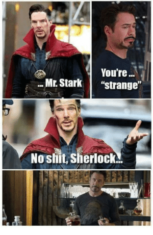 """As long as they don't do this all will be fine: You're  """"Strange""""  """" Mr. Stark  !  ID  No shit. Sherlock As long as they don't do this all will be fine"""