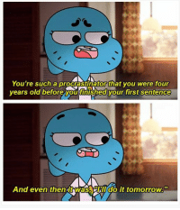 Tomorrow, Old, and MeIRL: You're such a procrastinator that you were tour  years old beforevou finished vour first sentence  And even thenitwas arlldo it tomorrow. meirl