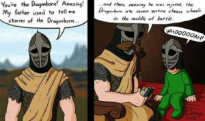 Love, The Middle, and Amazing: Youre the Draganborn? Amazing.  My father vsed to tell me  and then, sensing he was injured the  Drogonbon heels  ate seven entire cheese  in the middle of batte  stories of the Dragonborn...  WHOO0OOAH  2oh I believe somebody already posted this, but I love this one.