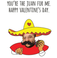 Funny Valentines Day: YOU'RE THE JUAN FOR M  HAPPY VALENTINE'S DAY