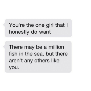 https://iglovequotes.net/: You're the one girl that I  honestly do want  There may be a million  fish in the sea, but there  aren't any others like  you. https://iglovequotes.net/