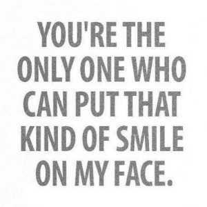 https://iglovequotes.net/: YOU'RE THE  ONLY ONE WHO  CAN PUT THAT  KIND OF SMILE  ON MY FACE. https://iglovequotes.net/