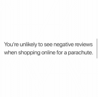 Memes, Omg, and Shopping: You're unlikely to see negative reviews  when shopping online for a parachute. Omg yea! 😰