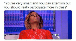 """introvertproblems:Follow Introvert Nation @introvertproblems: You're very smart and you pay attention but  you should really participate more in class"""" introvertproblems:Follow Introvert Nation @introvertproblems"""