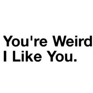 Weird, Net, and You: You're Weird  I Like You. https://iglovequotes.net/
