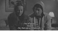 youre weird: You're weird  - Sorry  - No, that was a compliment