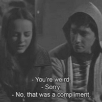 youre weird: You're weird  Sorry  No, that was a compliment.