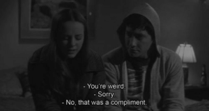 youre weird: - You're weird.  - Sorry.  No, that was a compliment.