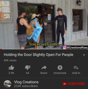 Irl, Me IRL, and Add: Youre welcome  @CreationsRoss  Holding the Door Slightly Open For People  49K views  3.9K  64  Share Download Add to  Vlog Creations  233K subscribers  ISyS  SUBSCRIBE me_irl