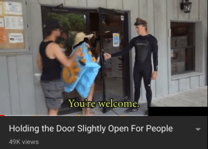 Passive Aggressive Madlad: You're welcome.  Holding the Door Slightly Open For People  49K views Passive Aggressive Madlad