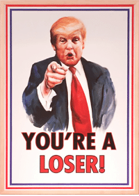 "The ""You're A Loser!"" Trump poster from the show Unbreakable Kimmy Schmidt: YOU'REA  LOSER! The ""You're A Loser!"" Trump poster from the show Unbreakable Kimmy Schmidt"