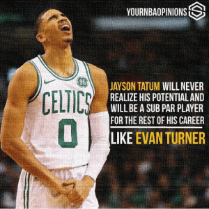 Nba, Celtics, and Never: YOURNBAOPINIONSS  JAYSON TATUM WILL NEVER  REALIZE HIS POTENTIAL AND  WILL BE A SUB PAR PLAYER  FOR THE REST OF HIS CAREER  CELTICS  01  LIKE EVAN TURNER Disagree.. Remember 2017-2018 season Tatum looked like a potential All-NBA player. It is a matter of role he takes. I believe his role will be back in normal as a major scorer this season. What y'all think?