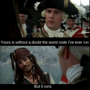 Run, The Worst, and Doubt: Yours is without a doubt the worst code I've ever run  But it runs My boss when I do everything he asked me to