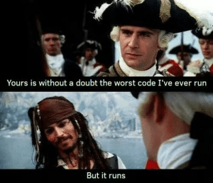 But it runs: Yours is without a doubt the worst code I've ever run  But it runs But it runs