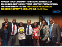 Solidarity is a verb.  peopleforbernie.com/join: YOUSEEATRUMPCANDIDANCYTRYNGTOUSEDIFFERENCESOF  RELIGIONANDRACETODIVIDEPEOPLE.SOMETIMESTHATCANWORKIN  THE SHORTTERM, BUTIBELIEWE  AMMESSAGEOFSOLIDARITYAND  ECONOMICPROSPERITYISGONNAWINOUT- Keith Ellison  Bernie Solidarity is a verb.  peopleforbernie.com/join
