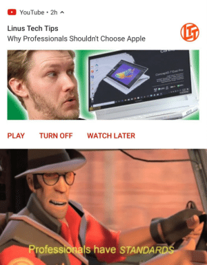 Go to the LTT store to find out more: YouTube • 2h ^  Linus Tech Tips  Why Professionals Shouldn't Choose Apple  ConceptD 7 Ezel Pro  www  2ARHL  HOME  PLAY  TURN OFF  WATCH LATER  Professionals have STANDARDS Go to the LTT store to find out more
