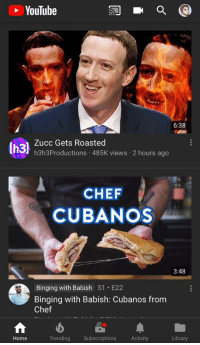 "Tumblr, youtube.com, and Blog: YouTube  6:38  Zucc Gets Roasted  h3h3Productions 485K views 2 hours ago  CHEF  CUBANOS  3:48  Binging with Babish S1 E22  Binging with Babish: Cubanos from  Chef  Home  Trending Subscriptions Activity  Library <p><a href=""http://joey-wheeler-official.tumblr.com/post/172972412631"" class=""tumblr_blog"">joey-wheeler-official</a>:</p> <blockquote><figure class=""tmblr-full"" data-orig-height=""385"" data-orig-width=""680""><img src=""https://78.media.tumblr.com/e08b98253bf0dfacd5d37f71d905c861/tumblr_inline_p78x7zlCpB1tvnx3g_540.png"" data-orig-height=""385"" data-orig-width=""680""/></figure></blockquote>"