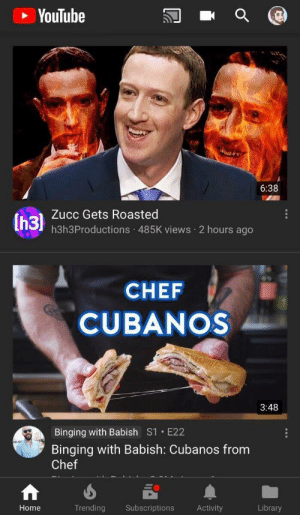 Tumblr, youtube.com, and Blog: YouTube  6:38  Zucc Gets Roasted  h3h3Productions 485K views 2 hours ago  CHEF  CUBANOS  3:48  Binging with Babish S1 E22  Binging with Babish: Cubanos from  Chef  Home  Trending Subscriptions Activity  Library picsthatmakeyougohmm:  hmmm