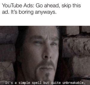 Reddit, youtube.com, and Quite: YouTube Ads: Go ahead, skip this  ad. It's boring anyways.  It's a simple spell but quite unbreakable. I'm interested