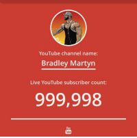 That subscriber count is going down quicker than my temperature without a blanket LOL: YouTube channel name:  Bradley Martyn  Live YouTube subscriber count:  999,998  You  Tube That subscriber count is going down quicker than my temperature without a blanket LOL