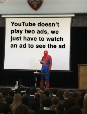 *cries in broke*: YouTube doesn't  play two ads, we  just have to watch  an ad to see the ad *cries in broke*