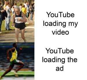 Memes, Run, and youtube.com: YouTube  loading my  video  RUN  3A  YouTube  loading the  ad Seriously how do advertisements always load faster? via /r/memes https://ift.tt/2qUx7cs