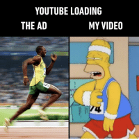 Memes, youtube.com, and Video: YOUTUBE LOADING  THE AD  MY VIDEO And when the ads buffer, we suffer⠀ youtube homersimpson usainbolt running