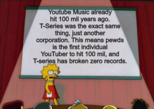 melonmemes:  Follow us on instagram for the best content!: https://www.instagram.com/realmelonmemes: Youtube Music already  hit 100 mil years ago.  T-Series was the exact same  thing, just another  corporation. This means pewds  is the first individual  YouTuber to hit 100 mil, and  T-series has broken zero records. melonmemes:  Follow us on instagram for the best content!: https://www.instagram.com/realmelonmemes