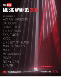 A new kind of awards begins now: welcome to the YTMAs. Experience the music here → http://goo.gl/46Erd0: YouTube  MUSIC AWARDS  WITH PERFORMANCES BY  ACTION BRONSON  CAHOOTS  CHARLI XCX  ED SHEERAN  FKA TWIGS  KYGO  LINDSEY STIRLING  MARTIN GARRIX  MAX  MEGAN NICOLE  MIGOS  NICKY JAM  SHAMIR  YouTube MusicAwards  PRESENTED BY  KIA A new kind of awards begins now: welcome to the YTMAs. Experience the music here → http://goo.gl/46Erd0