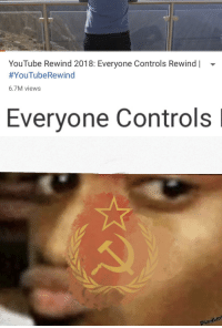 youtube.com, Capitalist, and Communism: YouTube Rewind 2018: Everyone Controls Rewind  #YouTubeRewind  6.7M views  Everyone Controls l  pun Communism isn't applicable to a Capitalist site