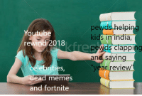Memes, youtube.com, and India: Youtube  rewind 2018  pewds helpi  kid  s in india,  peds clapping  re  and saying  celebrities,  dead memes  and fortnite  ye  ar review