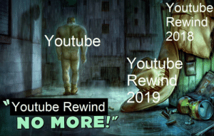 """It's not worth it anymore: Youtube  Rewind  2018  Youtube  Youtube  Rewind  2019  """"Youtube Rewind  NO MORE!"""" It's not worth it anymore"""