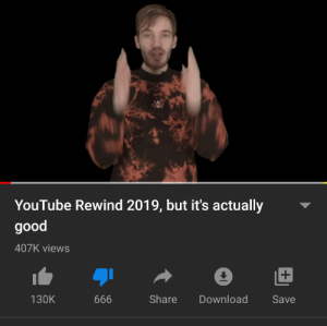 Caught this on the video: YouTube Rewind 2019, but it's actually  good  407K views  130K  666  Share  Download  Save Caught this on the video