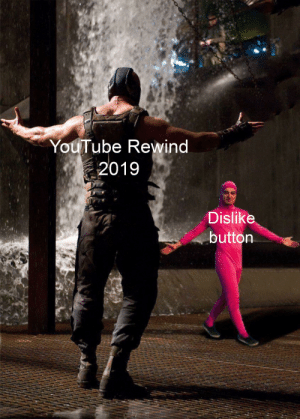 It must be done: YouTube Rewind  2019  Dislike  button It must be done