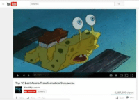 Youtube Search: YouTube  Search  001 1211  Top 10 Best Anime Transformation Sequences  WatchMojo.com  G Subscribe 13096612  Add to Share More  4,287,959 views  22020 2742