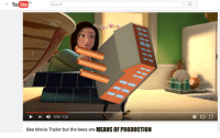 Bee Movie, Search, and Marxist: YouTube  Search  D 0:19 1:24  Bee Movie Trailer but the bees are  MEANS OF PRODUCTION
