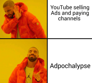 To be fair, we can't have nice things anyway.: YouTube sellin  Ads and paying  channels  Adpochalypse To be fair, we can't have nice things anyway.