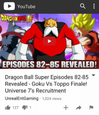 739d631b YouTube SUPER EPISODES 82-85 REVEALED! Dragon Ball Super Episodes 82-85  Revealed Goku vs Toppo Finale! Universe 7's Recruitment UnrealEntGaming  1024 Views ...
