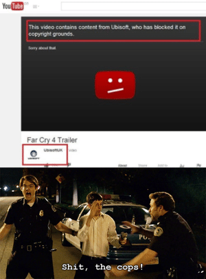 same joke, less dead: YouTube  This video contains content from Ubisoft, who has blocked it on  copyright grounds  Sorry about that  Far Cry 4 Trailer  UbIsoftUK  About  Share  PU  the cops!  Shit, same joke, less dead