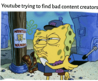 Gonna be ironic how youtubes worst video is made by youtube: Youtube trying to find bad content creators  WANTED  MANIAC Gonna be ironic how youtubes worst video is made by youtube
